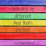 We are all different.And that's perfect.