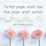 Perfect people aren't realReal people aren't perfect