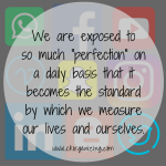 """We are exposed to so much """"perfection"""""""